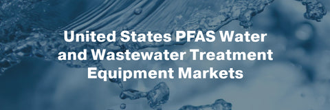 PFAS water and wastewater treatment equipment market report united states