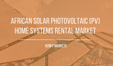 african solar photovoltaic pv home systems rental market