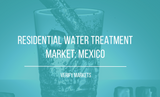 2017 RESIDENTIAL WATER TREATMENT MARKET: MEXICO