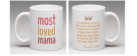 Most Loved Mama Best Mom Mug - Proverbs 31:28-29