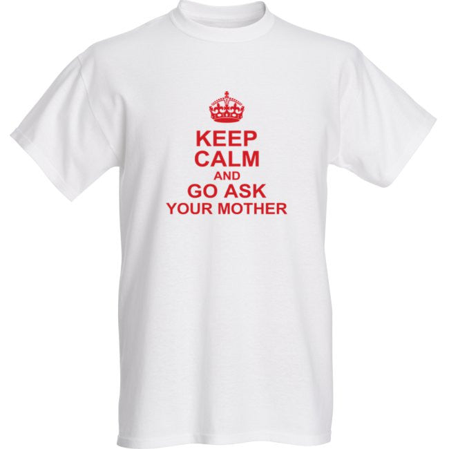 Keep Calm and Go Ask Your Mother Best LOL Father's Day T-Shirt
