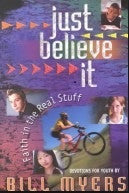 Just Believe It Faith in the Real Stuff Devitions for Youth by Bill Myers