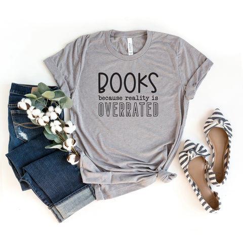 Books Because Reality Is Overrated | Short Sleeve Graphic Tee