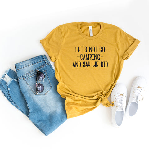 Let's not go Camping and Say we Did | Short Sleeve Graphic Tee
