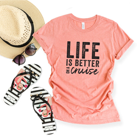 Life Is Better On A Cruise | Short Sleeve Graphic Tee
