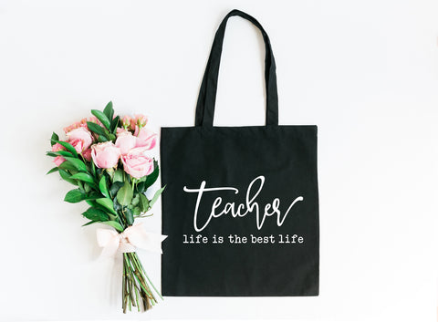 Teacher Life is the Best Life | Teacher Appreciation Tote