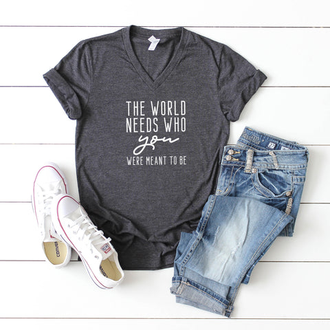 The World Needs Who You Were Meant to Be | V-Neck Graphic Tee