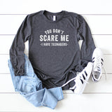You Don't Scare Me, I Have Teenagers | Long Sleeve Graphic Tee