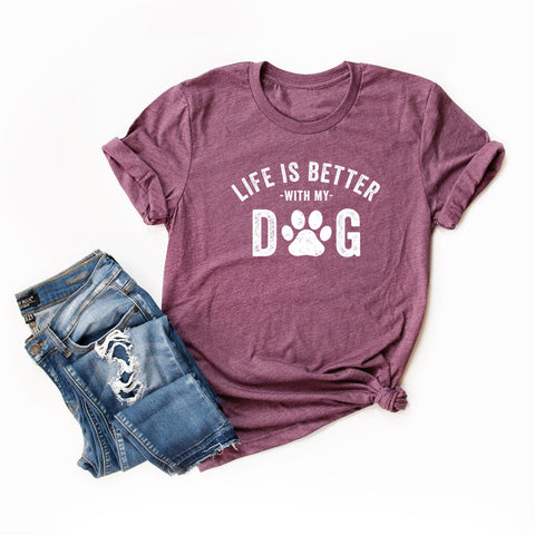 Life is Better with My Dog | Short Sleeve Tee