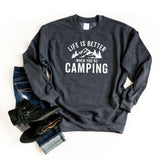 Life Is Better When You're Camping | Sweatshirt