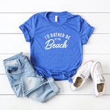 I'd Rather Be at the Beach | Short Sleeve Graphic Tee