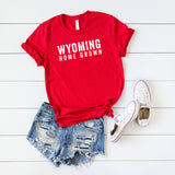 Wyoming Home Grown | Short Sleeve Graphic Tee