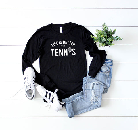 Life Is Better With Tennis | Long Sleeve Graphic Tee