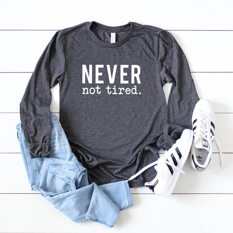 Never Not Tired | Long Sleeve Graphic Tee
