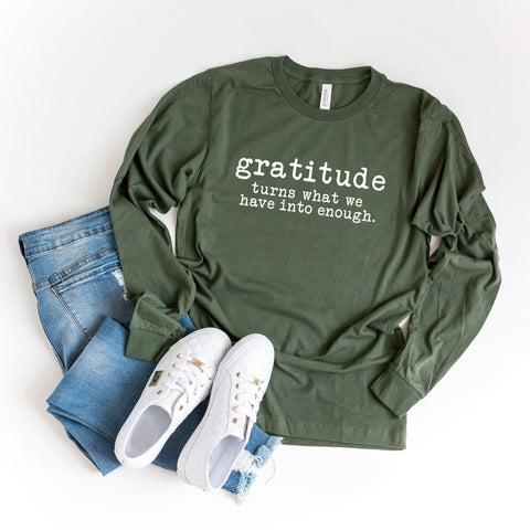 Gratitude Turns What We Have Into Enough - Typewriter | Long Sleeve Graphic Tee