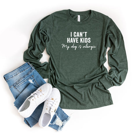 I Can't Have Kids My Dog is Allergic | Long Sleeve Graphic Tee