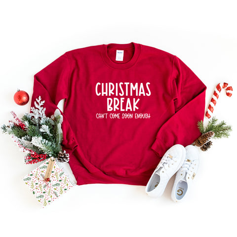 Christmas Break Can't Come Soon Enough | Sweatshirt