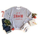Let it Snow Somewhere Else | Sweatshirt