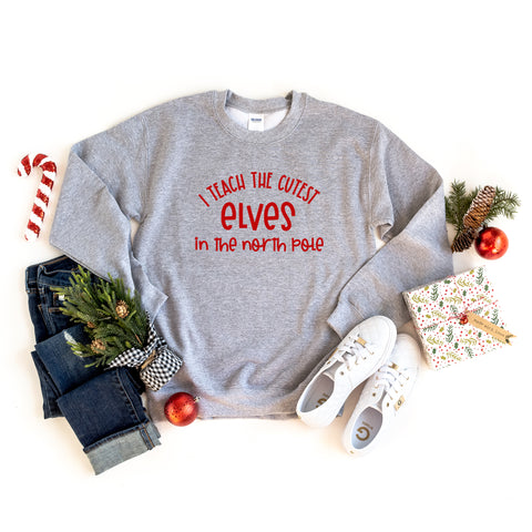 I Teach the Cutest Elves in the North Pole | Sweatshirt