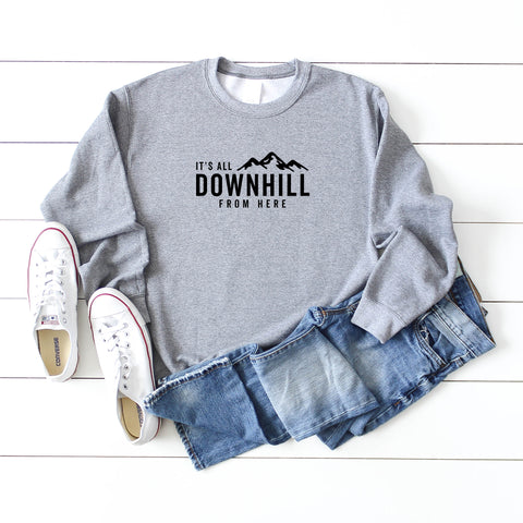 It's All Downhill  From Here | Sweatshirt