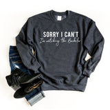 Sorry I Can't I'm Watching The Bachelor | Sweatshirt