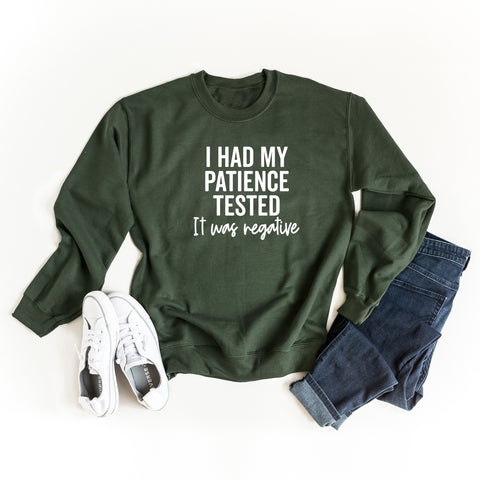 I Had My Patience Tested it Was Negative | Sweatshirt