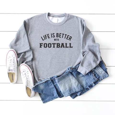 Life Is Better With Football | Sweatshirt