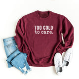 Too Cold To Care | Sweatshirt