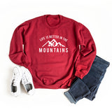 Life is Better in the Mountains | Sweatshirt