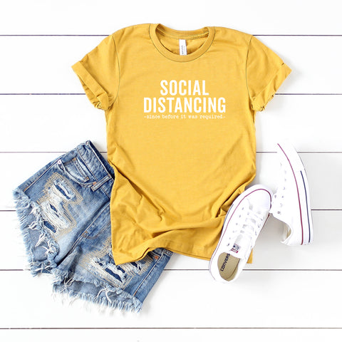 Social Distancing Since Before it was Required | Short Sleeve Graphic Tee