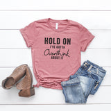 Hold On I've Gotta Overthink About It | Short Sleeve Graphic Tee