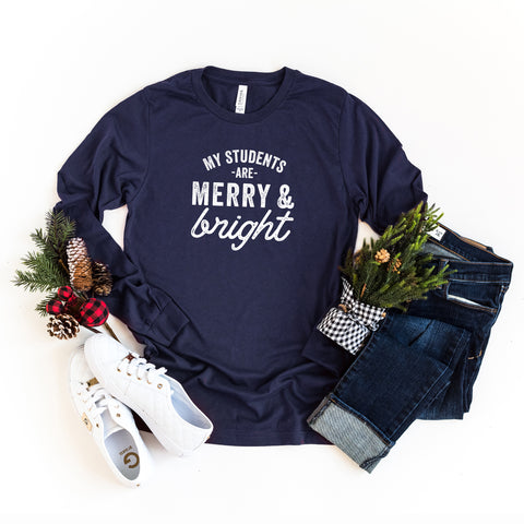 My Students are Merry and Bright | Long Sleeve Crew Neck