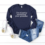 I'm Silently Correcting Your Grammar | Long Sleeve Graphic Tee