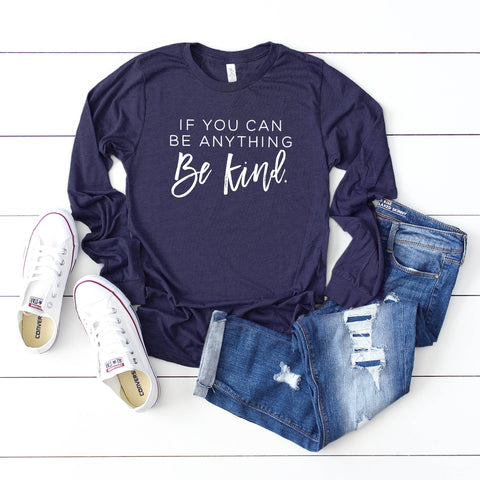 If You Can Be Anything Be Kind | Long Sleeve Graphic Tee