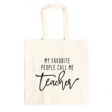 My Favorite People Call me Teacher | Teacher Appreciation Tote
