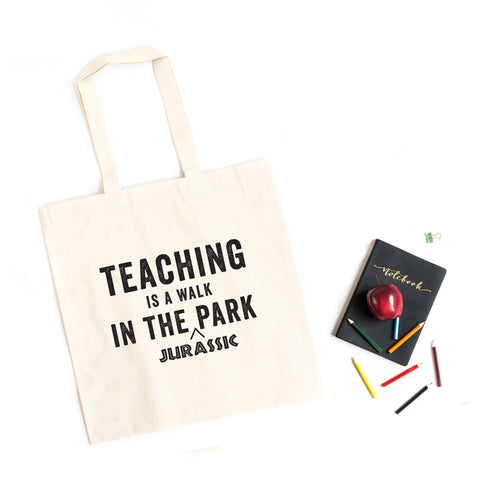 Teaching is a Walk in the Jurassic Park | Teacher Appreciation Tote