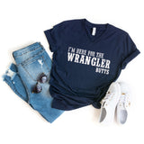 I'm Here for the Wrangler Butts | V-Neck Graphic Tee