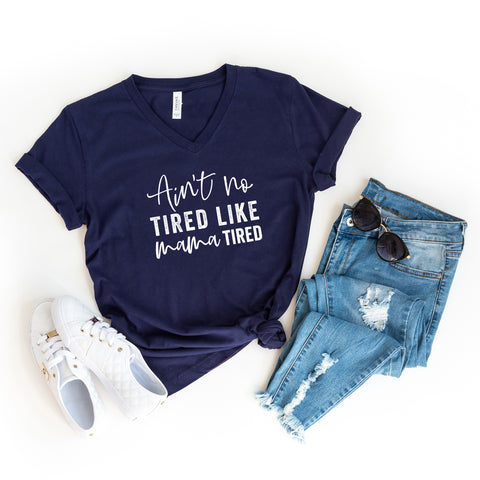 Ain't No Tired Like Mama Tired | V-Neck Graphic Tee