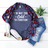 I'm Way Too Cold To Function | Long Sleeve Graphic Tee