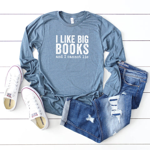 I Like Big Books and I Cannot Lie | Long Sleeve Graphic Tee