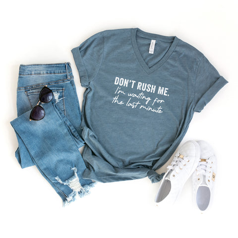 Don't Rush Me I'm Waiting For the Last Minute | V-Neck Graphic Tee