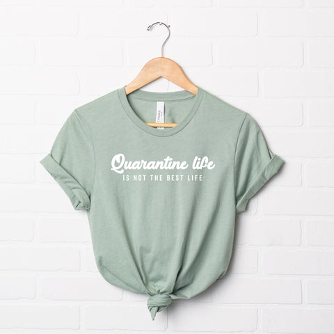 Quarantine Life Is Not The Best Life | Short Sleeve Graphic Tee