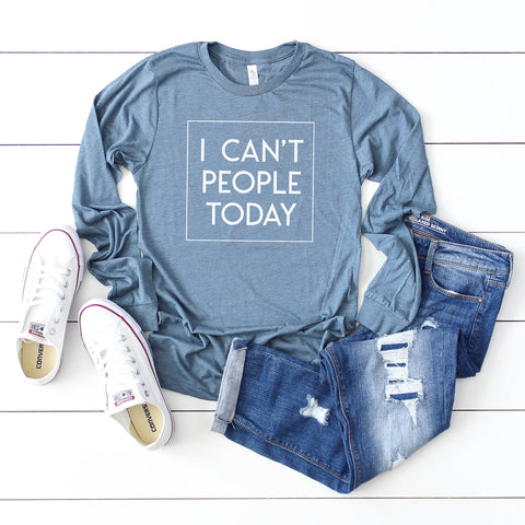 I Can't People Today | Long Sleeve Graphic Tee