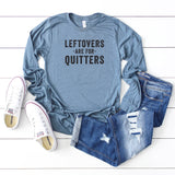 Leftovers are for Quitters | Long Sleeve Graphic Tee