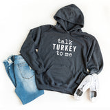 Talk Turkey To Me | Hoodie