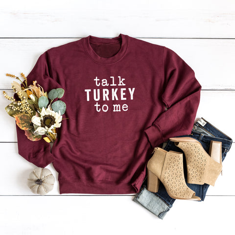 Talk Turkey To Me | Sweatshirt