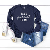Talk Football To Me | Long Sleeve Graphic Tee