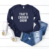 That's Enough Snow | Long Sleeve Graphic Tee