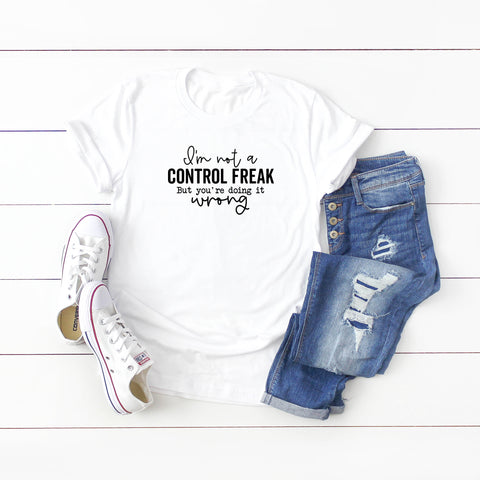 I'm Not a Control Freak | Short Sleeve Graphic Tee