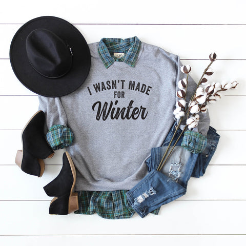 I Wasn't Made For Winter | Sweatshirt